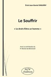 """Erick Jean-Daniel Singaïny - Le Souffrir - """"Le droit d'être un homme""""."""