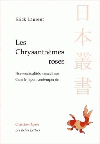 Pierre Fassin et Erick Laurent - Les chrysanthèmes roses - Homosexualités masculines dans le Japon contemporain.