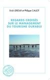 Erick Leroux et Philippe Callot - Regards croisés sur le management du tourisme durable.