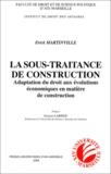 Erick Martinville - La sous-traitance de construction - Adaptation du droit aux évolutions économiques en matière de construction.