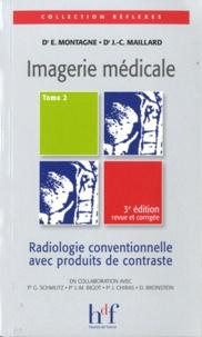Erick Montagne et J-C Maillard - Imagerie médicale - Tome 2, Radiologie conventionnelle avec produits de contraste.