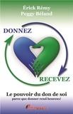 Erick Rémy et Peggy Béland - Donnez Recevez - Le pouvoir du don de soi, parce que donner rend heureux !.