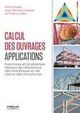 Erick Ringot et Bernard Husson - Calcul des ouvrages, applications - Exercices et problèmes résolus de résistance des matériaux et de calcul des structures.