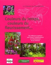 Erick Roizard - Couleurs du temps, couleurs du fleurissement... - Des références pratiques pour réussir l'embellissement et le fleurissement de sa commune.