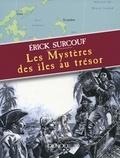 Erick Surcouf - Les mystères des îles au trésor.