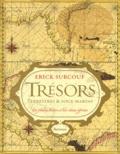 Erick Surcouf - Trésors terrestres et sous-marins - Ces fabuleux trésors et leur chasse effrénée.