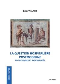 Erick Villard - La question hospitalière post moderne - Mythologies et rationalités.