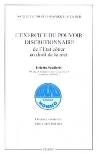 Erietta Scalieris - L'exercice du pouvoir discrétionnaire de l'Etat côtier en droit de la mer.