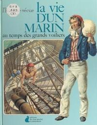 Erik Abranson et Edward Mortelmans - La vie d'un marin - Au temps des grands voiliers.