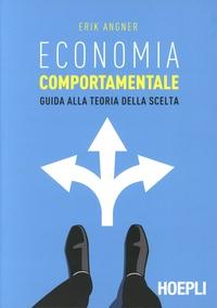 Erik Angner - Economia comportamentale - Guida alla teoria della scelta.