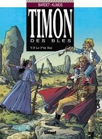 Erik Arnoux et Elie Klimos - Timon des blés - Tome 8 - Le P'tit roi : Le P'tit roi.