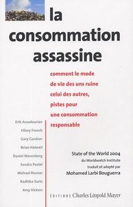 Erik Assadourian et Mohamed Larbi Bouguerra - La consommation assassine - Comment le mode de vie des uns ruine celui des autres, pistes pour une consommation responsable.