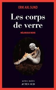 Erik Axl Sund - Les corps de verre - Mélancolie noire.
