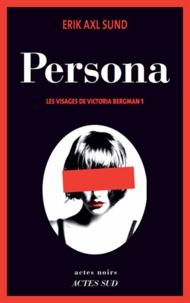 Erik Axl Sund - Les visages de Victoria Bergman Tome 1 : Persona.
