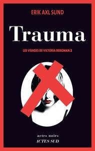 Erik Axl Sund - Les visages de Victoria Bergman Tome 2 : Trauma.