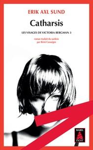 Erik Axl Sund - Les visages de Victoria Bergman Tome 3 : Catharsis.