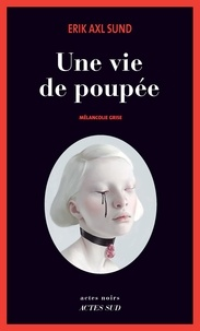 Erik Axl Sund - Une vie de poupée - Mélancolie grise.