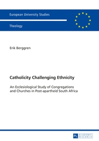 Erik Berggren - Catholicity Challenging Ethnicity - An Ecclesiological Study of Congregations and Churches in Post-apartheid South Africa.