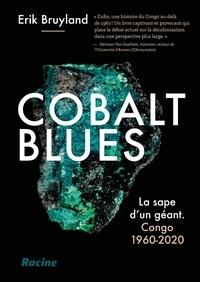 Erik Bruyland - Cobalt blues - La sape d'un géant - Congo 1960-2020.