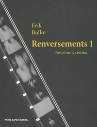 Erik Bullot - Renversements - Notes sur le cinéma Tome 1.