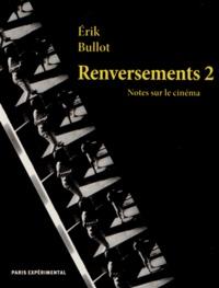 Erik Bullot - Renversements - Notes sur le cinéma Tome 2.