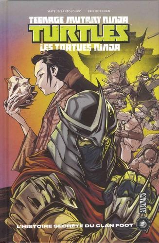 Erik Burnham et Mateus Santolouco - Teenage Mutant Ninja Turtles - Les tortues ninja  : L'histoire secrète du clan foot.