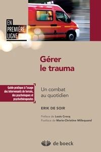 Erik De Soir - Gérer le trauma - Un combat au quotidien.