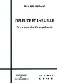 Erik del Bufalo - Deleuze et Laruelle. - De la schizo-analyse à la non-philosophie.