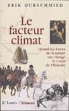 Erik Durschmied - Le facteur climat - Quand les forces de la nature ont changé le cours de l'Histoire.