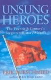 Erik Durschmied - Unsung Heroes - The Twentieth Century's Forgotten History-Makers.