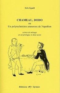 Erik Egnell - Chameau, dodo - Ou Un polytechnicien amoureux de Napoléon, scènes de ménage en un prologue et deux actes.