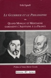 Erik Egnell - Le guerrier et le philosophe - Ou Quand Monluc et Montaigne gardaient l'Aquitaine à la France.