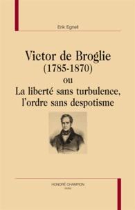 Erik Egnell - Victor de Broglie (1785-1870) ou La liberté sans turbulence, l'ordre sans despotisme.