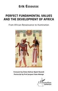 Téléchargement gratuit de manuels d'anglais Perfect fundamental values and the development of Africa  - From African Renaissance to Illumination par Erik Essousse