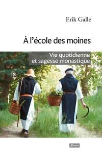 A l'école des moines- Vie quotidienne et sagesse monastique - Erik Galle |