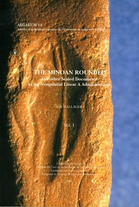 Erik Hallager - The Minoan Roundel and Other Sealed Documents in the Neopalatial Linear A Administration en 2 volumes - Edition anglaise.