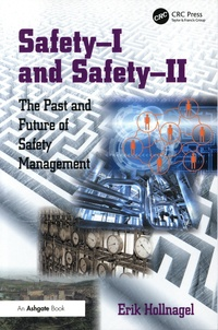 Erik Hollnagel - Safety-I and Safety-II - The Past and Future of Safety Management.