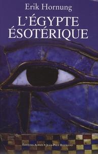 L'Egypte ésotérique- Le savoir occulte des Egyptiens et son influence en Occident - Erik Hornung |