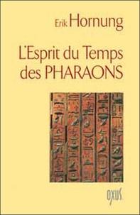Erik Hornung - L'esprit du temps des pharaons.