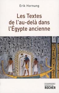 Erik Hornung - Les Textes de l'au-delà dans l'Egypte ancienne.