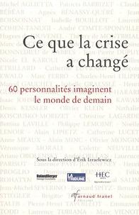 Erik Izraëlewicz - Ce que la crise a changé - 60 personnalités imaginent le monde de demain.