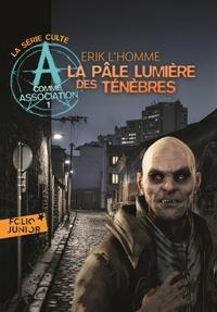 Erik L'Homme - A comme Association Tome 1 : La pâle lumière des ténèbres.