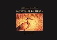 Erik L'Homme et Lorène Bihorel - La patience du héron.