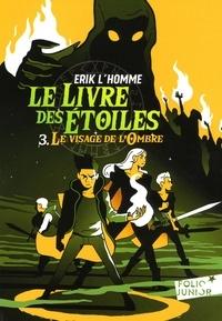 Erik L'Homme - Le Livre des Etoiles Tome 3 : Le visage de l'ombre.