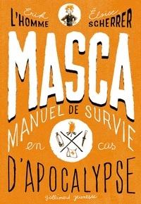 Erik L'Homme et Eloïse Scherrer - MASCA - MAnuel de Survie en Cas d'Apocalypse.
