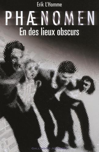 Erik L'Homme - Phaenomen Tome 3 : En des lieux obscurs.