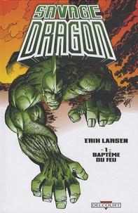 Erik Larsen - Savage Dragon Tome 1 : Baptême du feu.