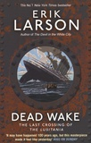 Erik Larson - Dead Wake - The Last Crossing of the Lusitania.