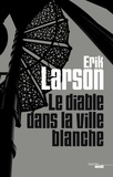 Erik Larson - Le diable dans la ville blanche.