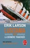 Erik Larson - Lusitania 1915 - La dernière traversée.